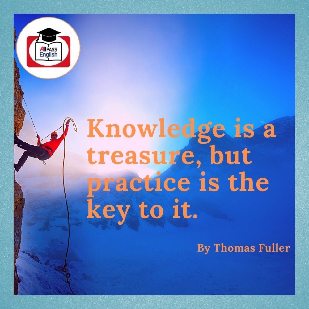 【實用例句】 Knowledge is a treasure but practice is the